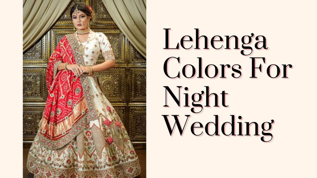 Lehenga Colors For Night Wedding